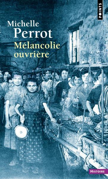 Mélancolie ouvrière de Michelle Perrot